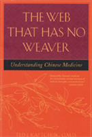 The Web That Has No Weaver - Understanding Chinese Medicine by Ted Kaptchuk
