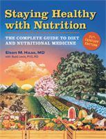 Staying Healthy with Nutrition by Elson M. Haas. M.D.